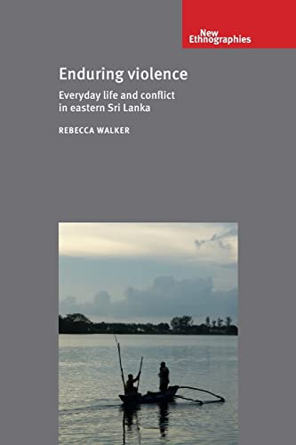 9781526108630: Enduring Violence: Everyday Life and Conflict in Eastern Sri Lanka (New Ethnograpies)