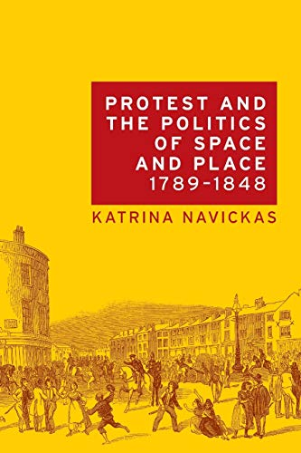 9781526116703: Protest and the politics of space and place, 1789-1848