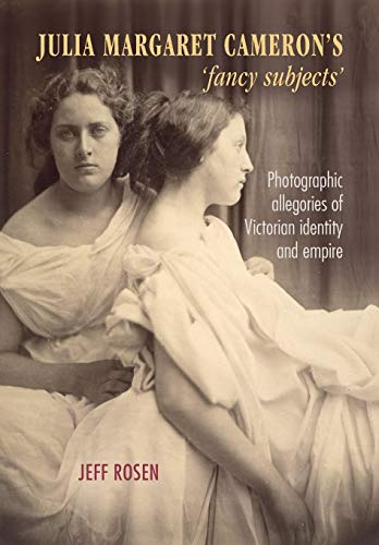 9781526118851: Julia Margaret Cameron's 'Fancy Subjects': Photographic Allegories of Victorian Identity and Empire