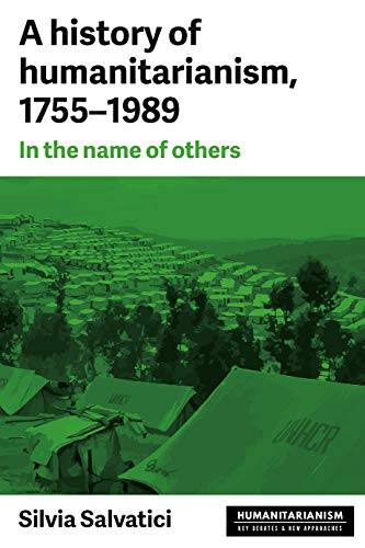 9781526120168: A History of Humanitarianism, 1755-1989: In the Name of Others