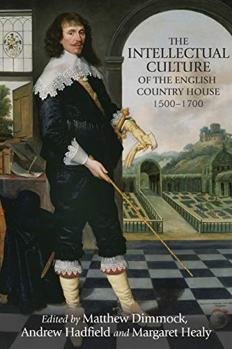 9781526127129: The Intellectual Culture of the English Country House, 1500-1700