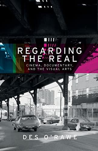 9781526127204: Regarding the real: Cinema, documentary, and the visual arts