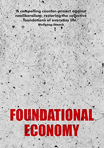 9781526134004: Foundational Economy: The Infrastructure of Everyday Life (Manchester Capitalism)