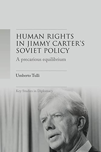 9781526146021: A Precarious Equilibrium: Human Rights and Détente in Jimmy Carter's Soviet Policy