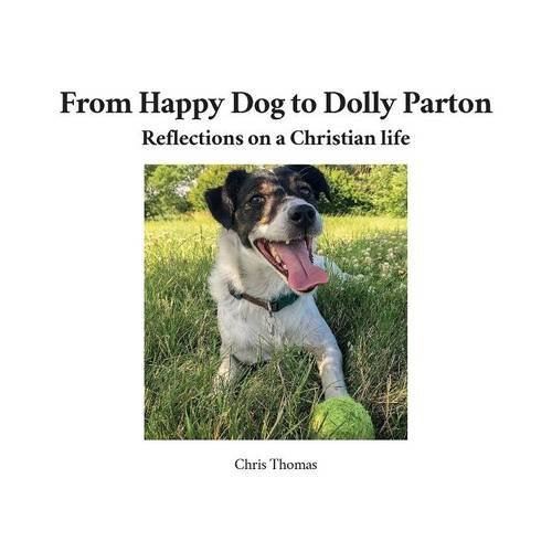 9781526203113: From Happy Dog to Dolly Parton: Reflections on a Christian Life