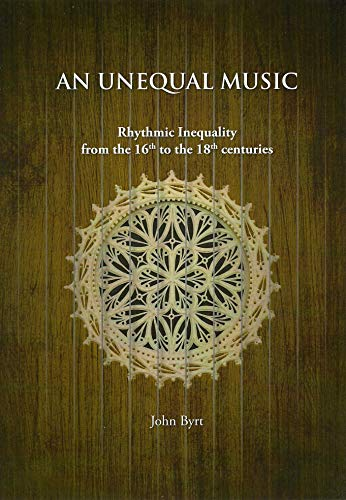 9781526205063: An Unequal Music: Rhythmic Inequality from the 16th to the 18th Centuries