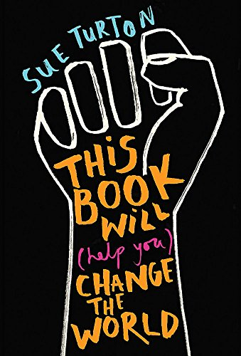 This Book Will (Help You) Change the World: Protest injustice. Campaign for change. Vote for your ...