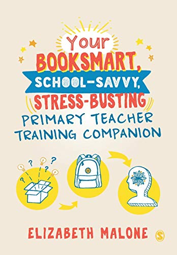 9781526494191: Your Booksmart, School-savvy, Stress-busting Primary Teacher Training Companion
