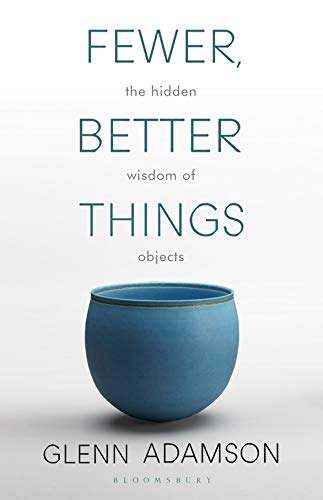 9781526615527: Fewer, Better Things: The Hidden Wisdom of Objects