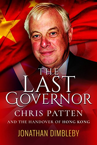 9781526700636: The Last Governor: Chris Patten and the Handover of Hong Kong