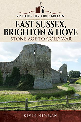 9781526703378: Visitors' Historic Britain: East Sussex, Brighton & Hove: Stone Age to Cold War