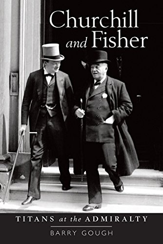 Churchill and Fisher: Titans at the Admiralty: Barry Gough