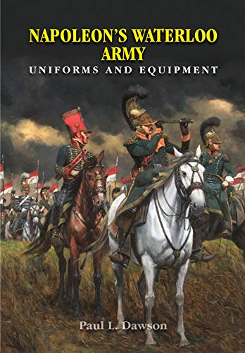 9781526705280: Napoleon's Waterloo Army: Uniforms and Equipment
