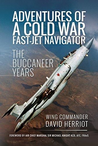 Adventures of a Cold War Fast-Jet Navigator: The Buccaneer Years: Herriot, David
