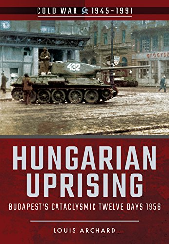 9781526708021: Hungarian Uprising: Budapest's Cataclysmic Twelve Days, 1956 (Cold War 1945–1991)
