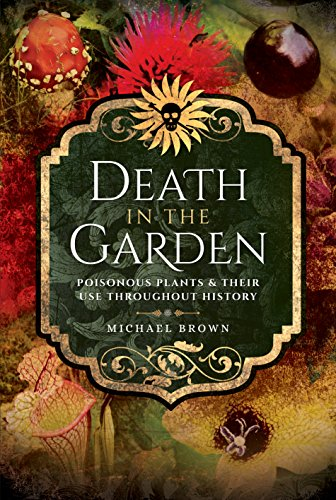 9781526708380: Death in the Garden: Poisonous Plants and Their Use Throughout History