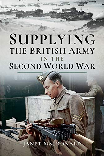 9781526725332: Supplying the British Army in the Second World War