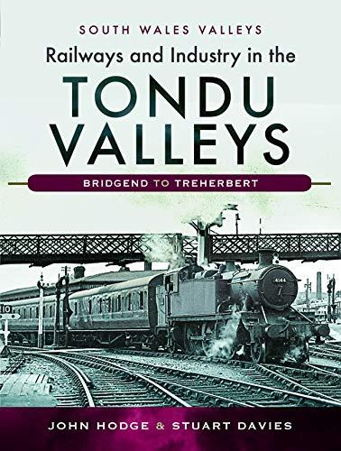 9781526727251: Railways and Industry in the Tondu Valleys: Bridgend to Treherbert (South Wales Valleys)