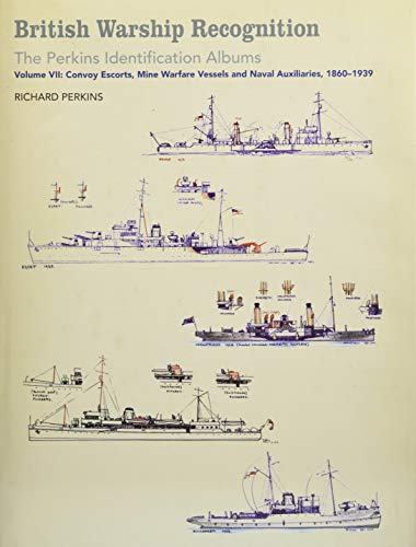 9781526737380: British Warship Recognition: The Perkins Identification Albums: Convoy Escorts, Mine Warfare Vessels and Naval Auxiliaries, 1860-1939: Volume VII: ... Vessels and Naval Auxiliaries, 1860-1939