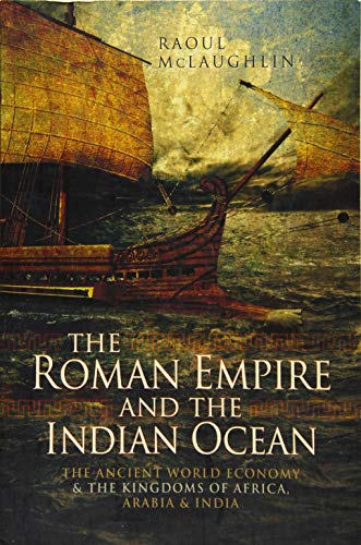 THE ROMAN EMPIRE AND THE INDIAN OCEAN: McLaughlin, Raoul