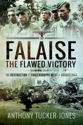 9781526738523: Falaise: The Flawed Victory: The Destruction of Panzergruppe West, August 1944