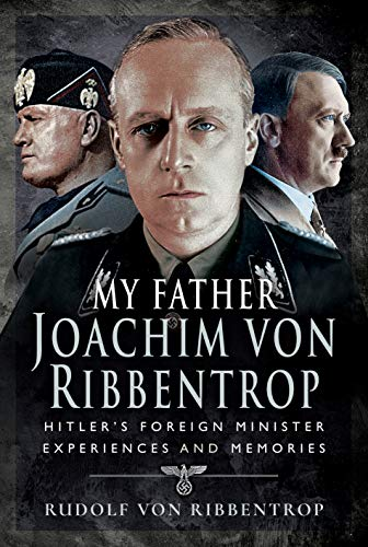 9781526739254: My Father Joachim von Ribbentrop: Hitler's Foreign Minister, Experiences and Memories