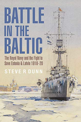 9781526742735: Battle in the Baltic: The Royal Navy and the Fight to Save Estonia & Latvia 1918 20: The Royal Navy and the Fight to Save Estonia and Latvia, 1918-1920