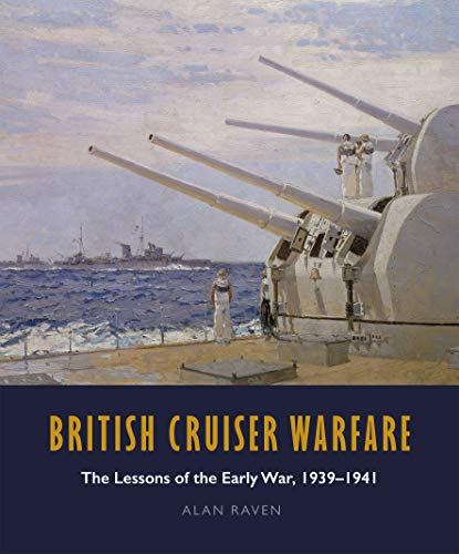 9781526747631: British Cruiser Warfare: The Lessons of the Early War, 1939-1941