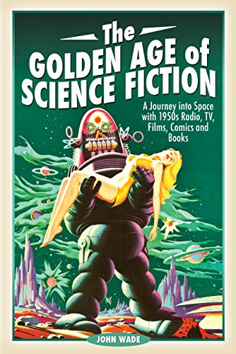 9781526751591: The Golden Age of Science Fiction: A Journey into Space with 1950s Radio, TV, Films, Comics and Books