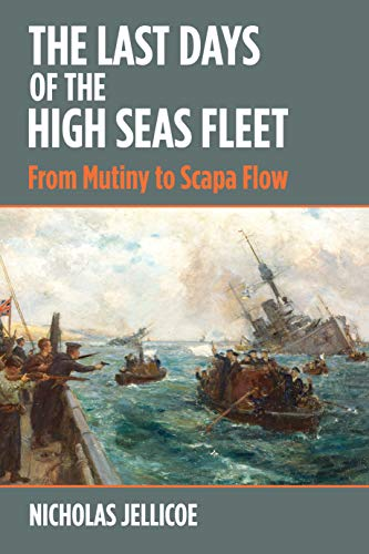 9781526754585: The Last Days of the High Seas Fleet: From Mutiny to Scapa Flow