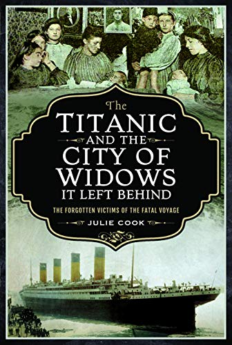 9781526757166: The Titanic and the City of Widows it Left Behind: The Forgotten Victims of the Fatal Voyage