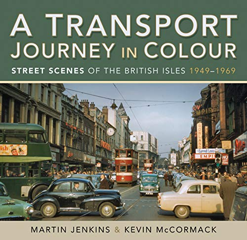 9781526764126: A Transport Journey in Colour: Street Scenes of the British Isles 1949 - 1969