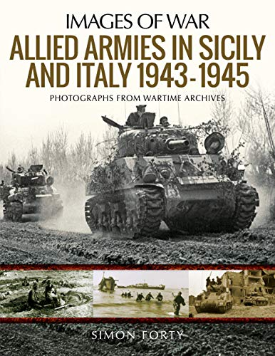 9781526766205: Allied Armies in Sicily and Italy 1943 1945: Photographs from Wartime Archives