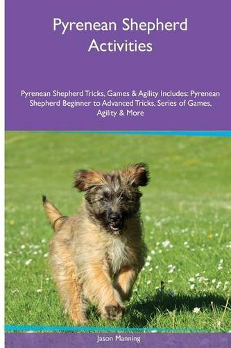 9781526902016: Pyrenean Shepherd Activities Pyrenean Shepherd Tricks, Games & Agility. Includes: Pyrenean Shepherd Beginner to Advanced Tricks, Series of Games, Agility and More