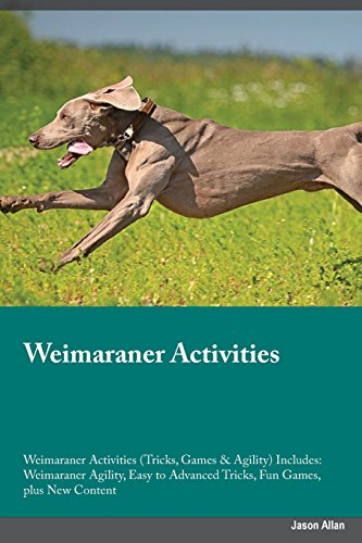 Weimaraner Activities Weimaraner Activities (Tricks, Games & Agility) Includes: Weimaraner ...