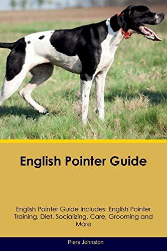 English Pointer Guide English Pointer Guide Includes: English Pointer Training, Diet, Socializing, ...