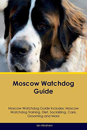 Moscow Watchdog Guide Moscow Watchdog Guide Includes: Moscow Watchdog Training, Diet, Socializing, ...