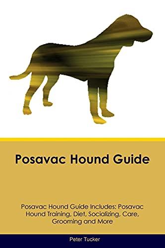Posavac Hound Guide Posavac Hound Guide Includes: Posavac Hound Training, Diet, Socializing, Care, ...