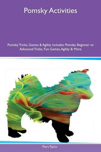 Pomsky Activities Pomsky Tricks, Games & Agility Includes: Pomsky Beginner to Advanced Tricks, ...