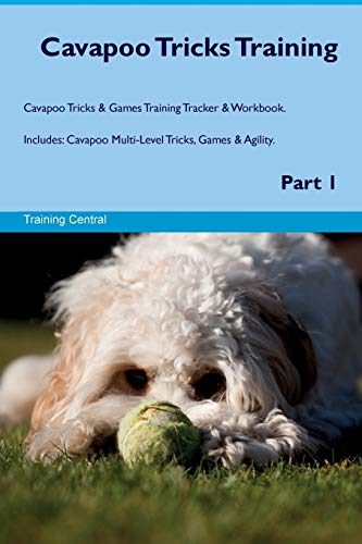 9781526946294 - Training Central: Cavapoo Tricks Training Cavapoo Tricks Games Training Tracker Workbook. Includes: Cavapoo Multi-Level Tricks, Games Agility. Part 1 (Paperback) - Book