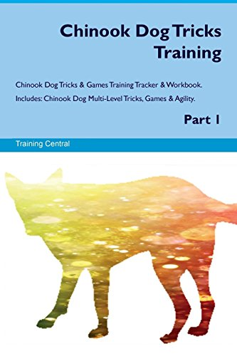 9781526946379 - Central, Training: Chinook Dog Tricks Training Chinook Dog Tricks & Games Training Tracker & Workbook. Includes: Chinook Dog Multi-Level Tricks, Games & Agility. Part 1 - Book