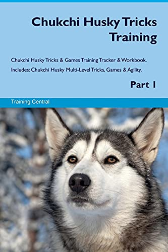 9781526946423 - Central, Training: Chukchi Husky Tricks Training Chukchi Husky Tricks & Games Training Tracker & Workbook. Includes: Chukchi Husky Multi-Level Tricks, Games & Agility. P - Book