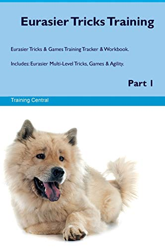 9781526946775 - Central, Training: Eurasier Tricks Training Eurasier Tricks & Games Training Tracker & Workbook. Includes: Eurasier Multi-Level Tricks, Games & Agility. Part 1 - Book