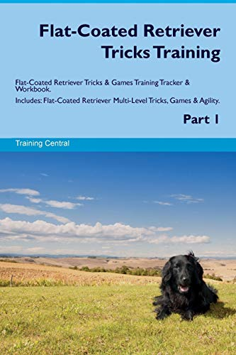 9781526946850 - Central, Training: Flat-Coated Retriever Tricks Training Flat-Coated Retriever Tricks and Games Training Tracker and Workbook. Includes: Flat-Coated Retriever Multi-Level Tr - Book