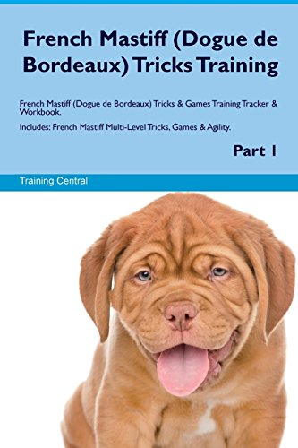 9781526946874 - Central, Training: French Mastiff (Dogue de Bordeaux) Tricks Training French Mastiff (Dogue de Bordeaux) Tricks and Games Training Tracker and Workbook. Includes: French Mas - Book