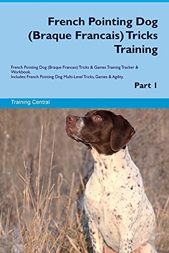 9781526946881 - Central, Training: French Pointing Dog (Braque Francais) Tricks Training French Pointing Dog (Braque Francais) Tricks and Games Training Tracker and Workbook. Includes: Fren - Book