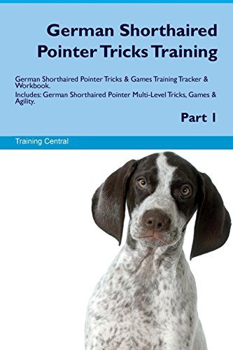 9781526946966 - Training Central: German Shorthaired Pointer Tricks Training German Shorthaired Pointer Tricks Games Training Tracker Workbook. Includes: German Shorthaired Pointer Multi-Level Tricks, Games Agility. Part 1 (Paperback) - Book