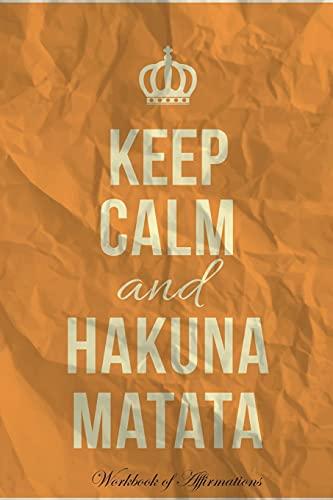 Keep Calm Hakuna Matata Workbook of Affirmations: Haynes, Alan