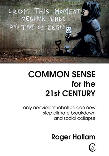 9781527246744: Common Sense for the 21st Century: Only Nonviolent Rebellion Can Now Stop Climate Breakdown and Social Collapse