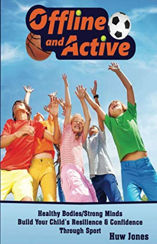9781527264649: OFFLINE AND ACTIVE: HEALTHY BODIES/STRONG MINDS: BUILD YOUR CHILD'S RESILIENCE & CONFIDENCE THROUGH SPORT